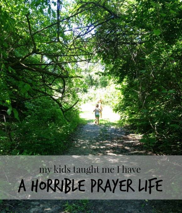 my horrible prayer life
