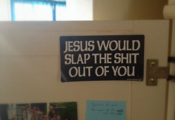 jesus would slap the shit out of you