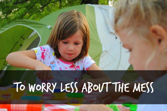 worrying less about the mess