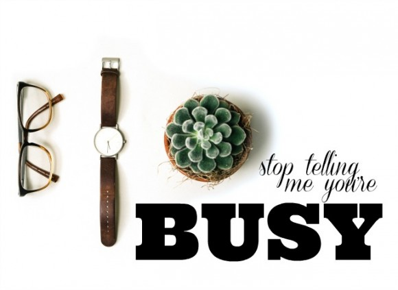 stop telling me you're busy
