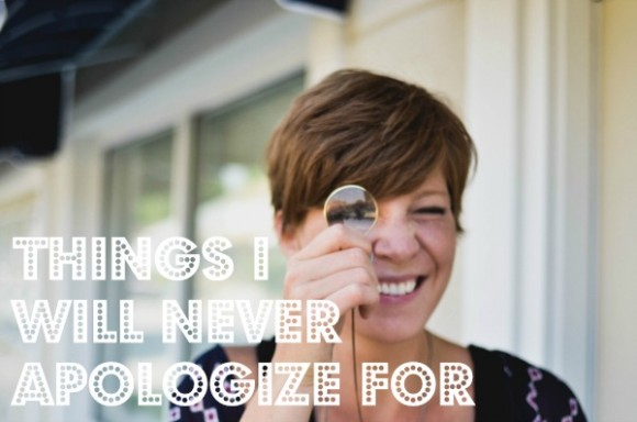 things i will never apologize for