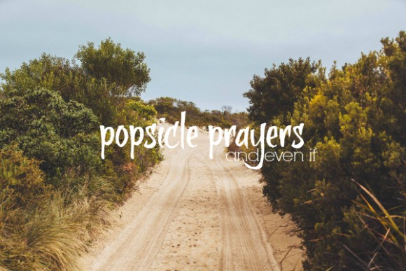 popsicle prayers and even if