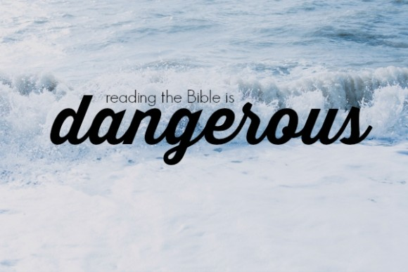 reading the Bible is dangerous