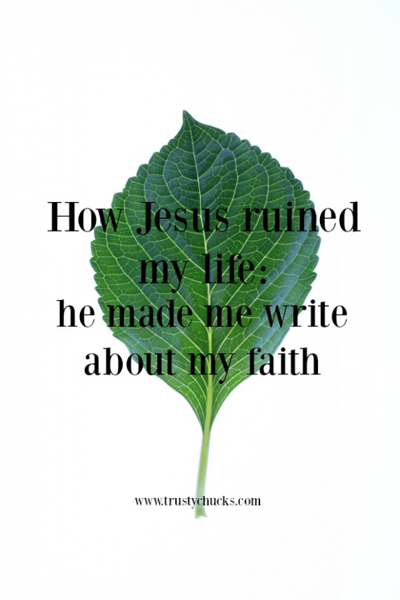 how Jesus ruined my life he made me write about my faith