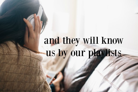 and they will know us by our playlists