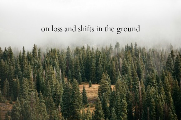 on loss and shifts in the ground