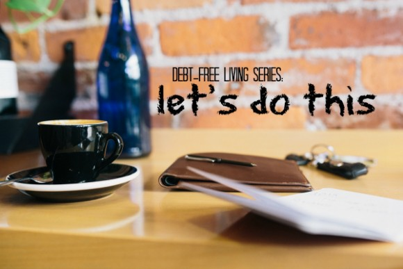 debt-free living series let's do this