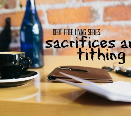 debt-free living series sacrifices and tithing