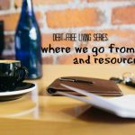 debt-free living series where we go from here